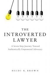 The Introverted Lawyer: A Seven-Step Journey Toward Authentically Empowered Advocacy cover