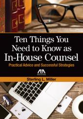 Ten Things You Need to Know as In-House Counsel: Practical Advice and Successful Strategies cover