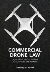 Commercial Drone Law : Digest of U.S. and Global UAS Rules, Polices, and Practices cover