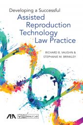 Developing a Successful Assisted Reproduction Technology Law Practice cover