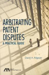 Arbitrating Patent Disputes: A Practical Guide cover