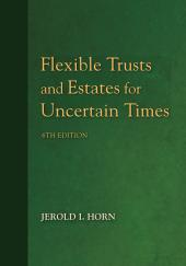 Flexible Trusts and Estates for Uncertain Times cover