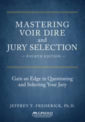 Mastering Voir Dire and Jury Selection: Gain an Edge in Questioning and Selecting Your Jury cover