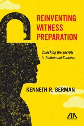 Reinventing Witness Preparation: Unlocking the Secrets to Testimonial Success cover