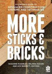 MORE Sticks and Bricks: A Lawyer's Guide to Advanced Construction Systems and Techniques cover