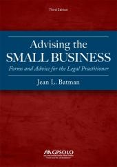 Advising the Small Business: Forms and Advice for the Legal Practitioner cover