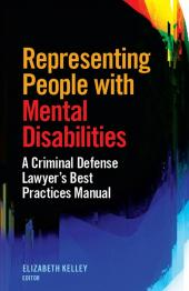 Representing People with Mental Disabilities: A Criminal Defense Lawyer's Best Practices Manual cover