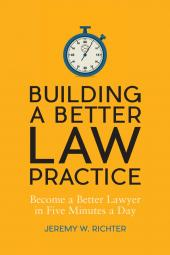 Building a Better Law Practice: Become a Better Lawyer in Five Minutes a Day cover