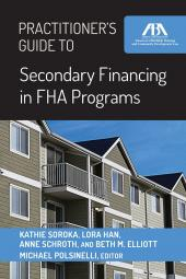Practitioner's Guide to Secondary Financing in FHA Programs cover