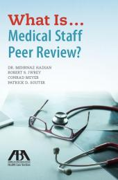 What Is...Medical Staff Peer Review? cover