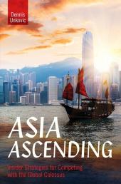 Asia Ascending: Insider Strategies for Competing with the Global Colossus cover