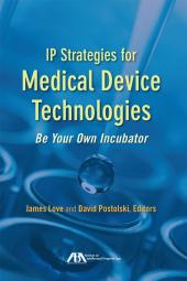 IP Strategies for Medical Device Technologies: Be Your Own Incubator cover