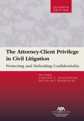 The Attorney-Client Privilege in Civil Litigation: Protecting and Defending Confidentiality cover