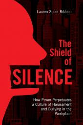 The Shield of Silence: How Power Perpetuates a Culture of Harassment and Bullying in the Workplace cover