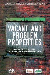 Vacant and Problem Properties: A Guide to Legal Strategies and Remedies cover
