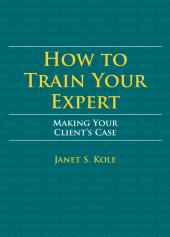 How to Train Your Expert: Making Your Client's Case cover