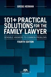 101+ Practical Solutions for the Family Lawyer: Sensible Answers to Common Problems cover