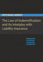 The Law of Indemnification and Its Interplay with Liability Insurance: A Fifty-State Survey cover