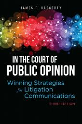 In the Court of Public Opinion: Winning Strategies for Litigation Communications cover