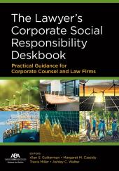 The Lawyer's Corporate Social Responsibility Deskbook: Practical Guidance for Corporate Counsel and Law Firms cover