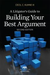 A Litigator's Guide to Building Your Best Argument cover