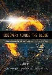 Discovery Across the Globe: Obtaining Evidence Abroad to Support U.S. Proceedings cover