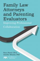 Family Law Attorneys and Parenting Evaluators: Improving Professional Collaboration cover