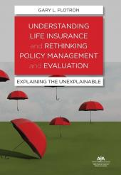 Understanding Life Insurance and Rethinking Policy Management and Evaluation: Explaining the Unexplainable cover