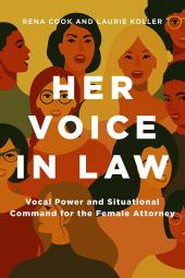 Her Voice in Law: Vocal Power and Situational Command for the Female Attorney cover