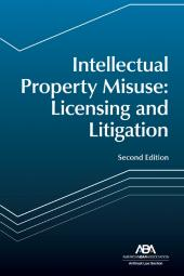 Intellectual Property Misuse: Licensing and Litigation cover