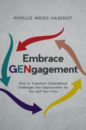 Embrace GENgagement:  How to Transform Generational Challenges into Opportunities for You and Your Firm cover