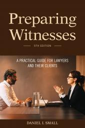 Preparing Witnesses: A Practical Guide for Lawyers and Their Clients cover