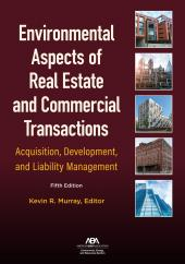 Environmental Aspects of Real Estate and Commercial Transactions: Acquisition, Development, and Liability Management cover