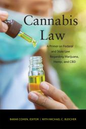 Cannabis Law:  A Primer on Federal and State Law Regarding Marijuana, Hemp, and CBD cover