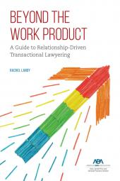 Beyond the Work Product: A Guide to Relationship-Driven Transactional Lawyering cover