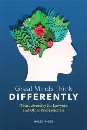 Great Minds Think Differently: Neurodiversity for Lawyers and Other Professionals cover
