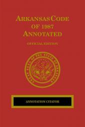 Arkansas Code of 1987 Annotated: Annotation Citator cover
