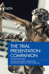The Trial Presentation Companion: A Step-by-Step Guide to Presenting Electronic Evidence in the Courtroom