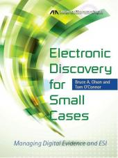 Electronic Discovery for Small Cases: Managing Digital Evidence and ESI cover