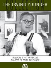 The Irving Younger Collection: Wisdom and Wit from the Master of Trial Advocacy cover