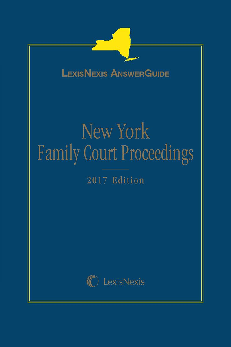 LexisNexis AnswerGuide New York Family Court Proceedings, 2017 Edition