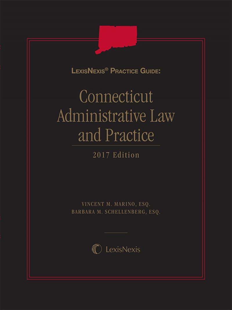 LexisNexis Practice Guide: Connecticut Administrative Law and Practice