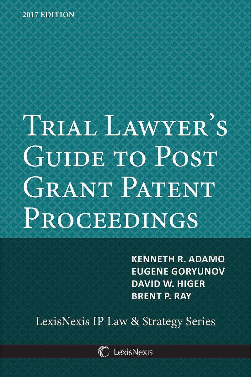 Trial Lawyer's Guide to Post Grant Patent Proceedings