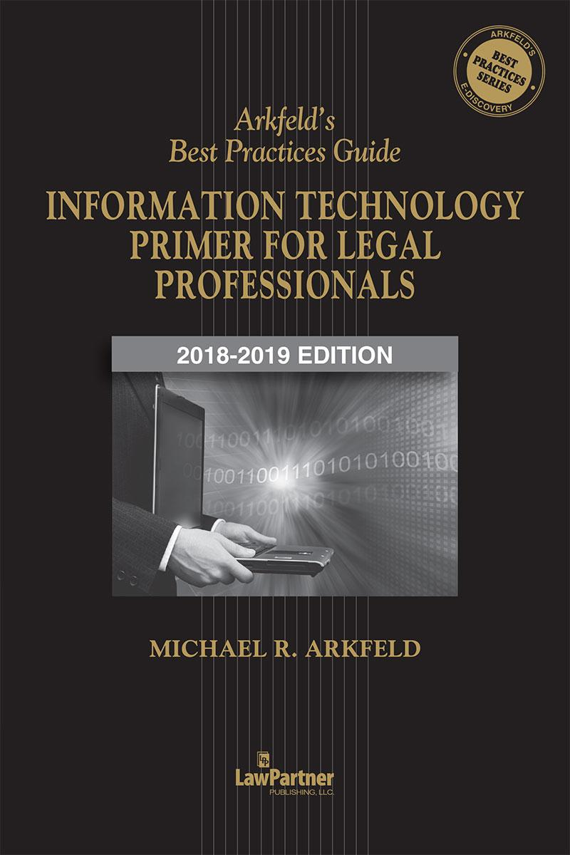 Arkfeld's Best Practices Guide Information Technology Primer For Legal Professionals