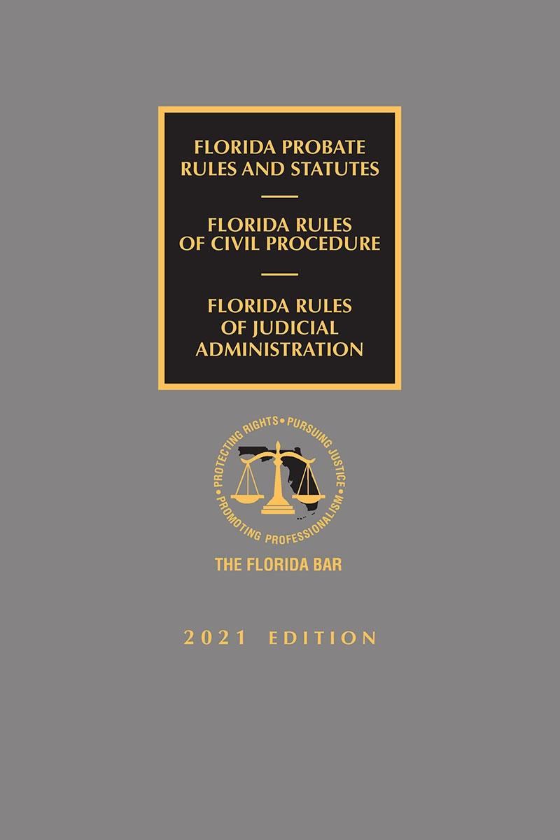 Florida Probate Rules and Statutes, Rules of Civil Procedure, and Rules of Judicial Administration, 2021 Edition