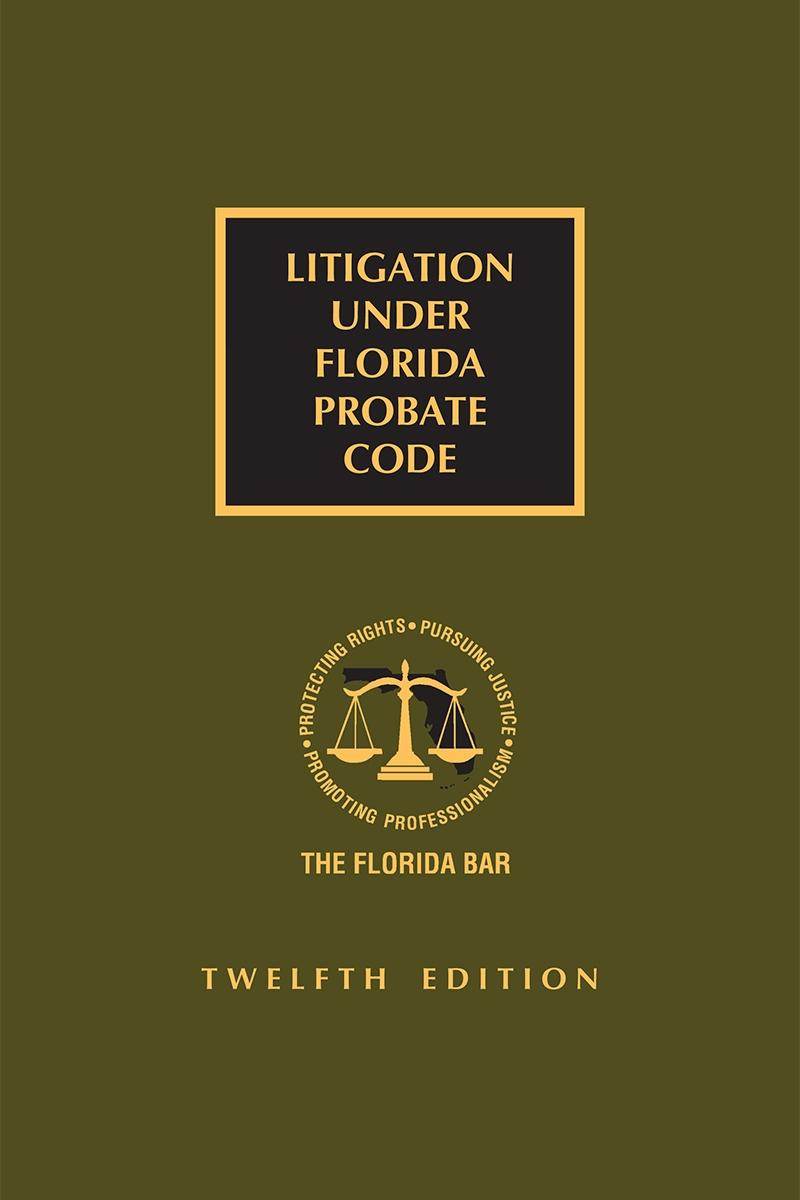 Litigation Under Florida Probate Code, 12th Edition