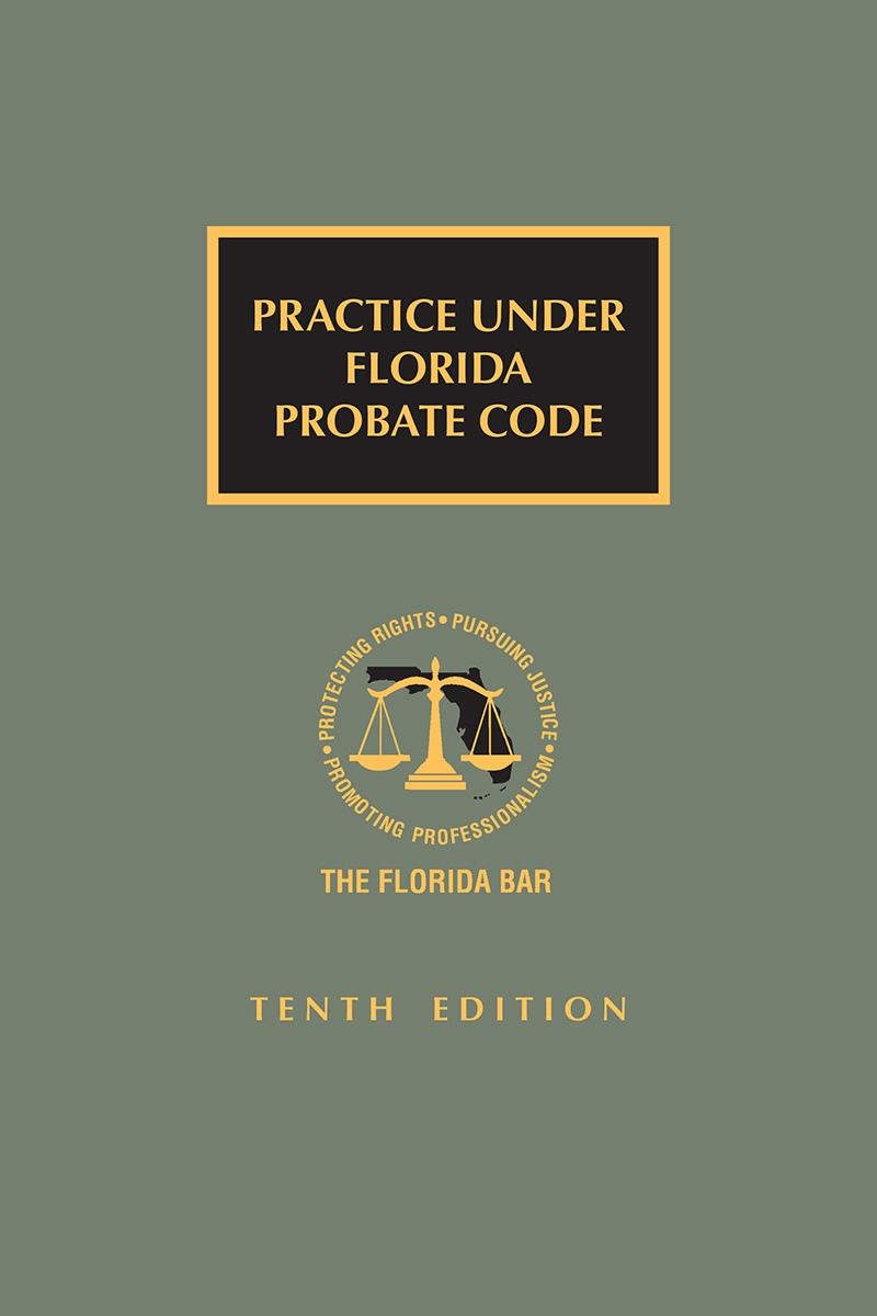 Practice Under the Florida  Probate Code, 10th Edition