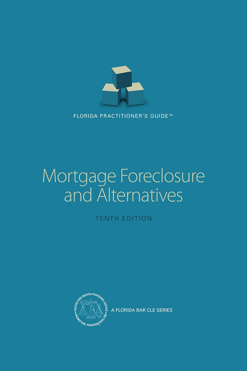 Florida Practitioners Guide: Mortgage Foreclosure and Alternatives