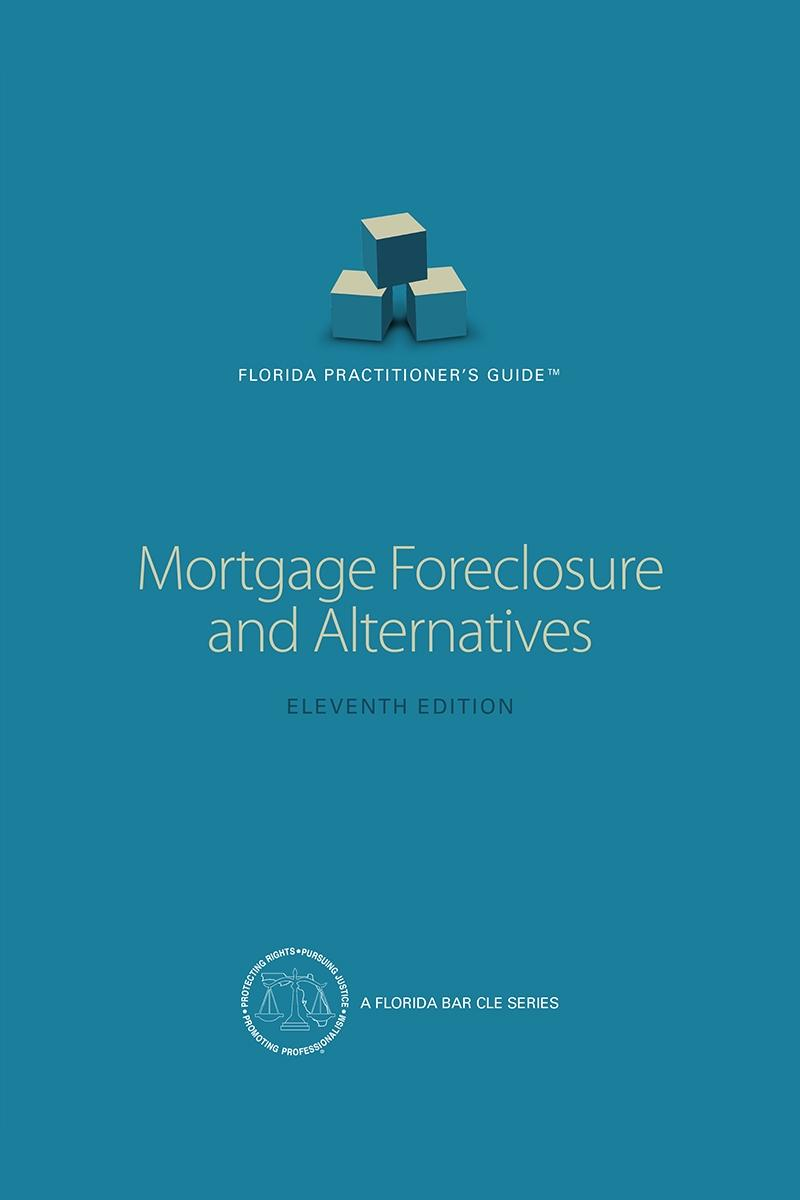 Florida Practitioner's Guide: Mortgage Foreclosure and Alternatives, Eleventh Edition