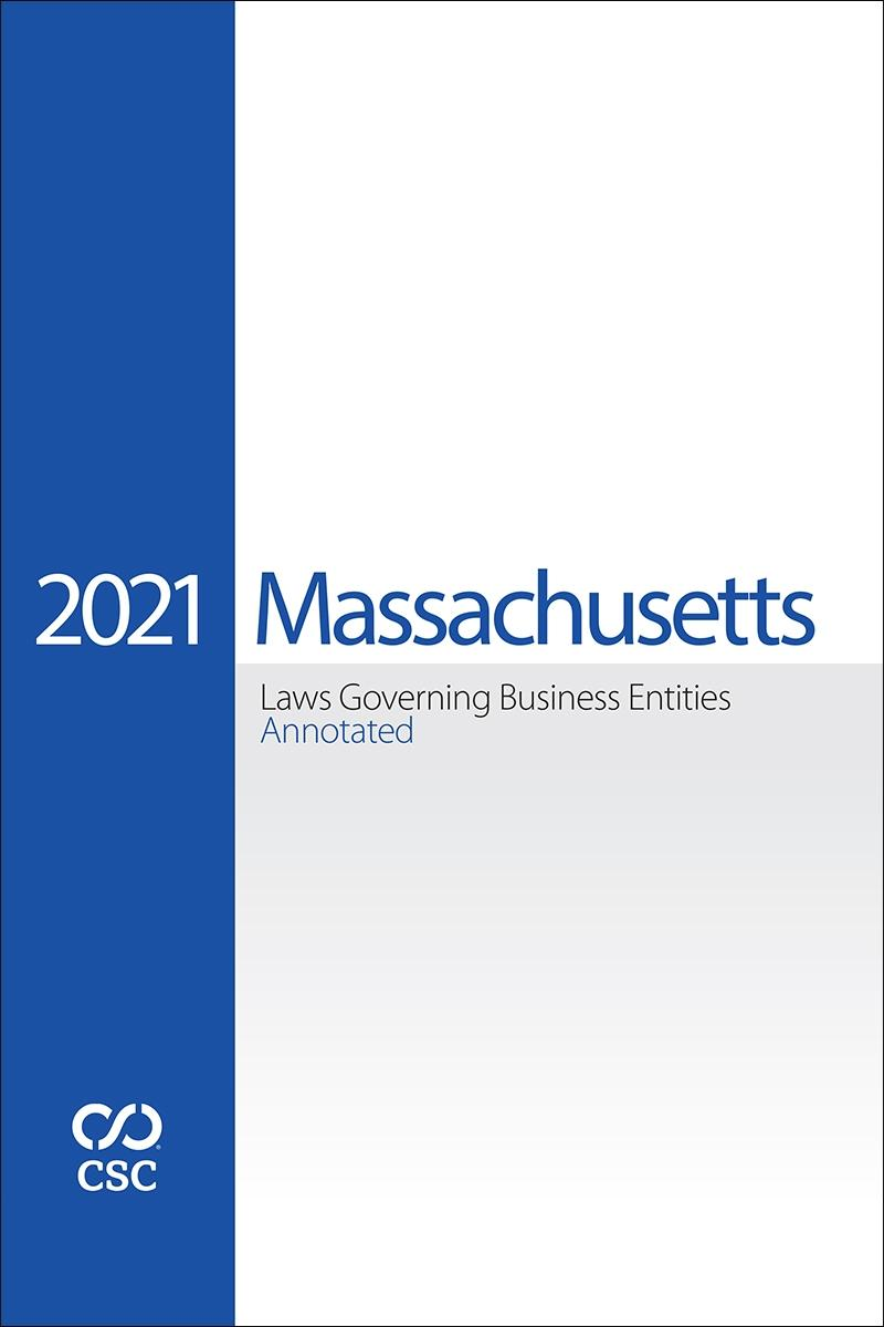 Massachusetts Laws Governing Business Entities Annotated, 2021 Edition